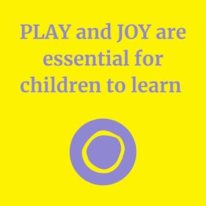 Children learn through play and joy