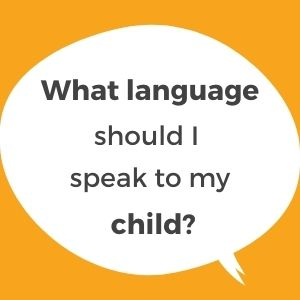 What is a language plan? What language should I speak to my child?