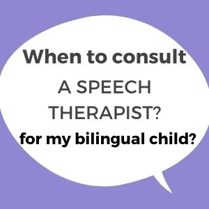 when to consult a speech therapist for my bilingual child? Learn about language development and disorder in bilingual children.