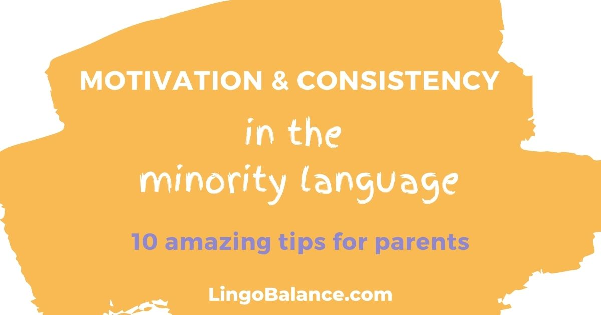 How to make my child speak my language? For a child to be able to speak the minority language, motivation and consistency in the language is needed. Learn how to be motivated and consistent in the minority language so that your child becomes a thriving bilingual!