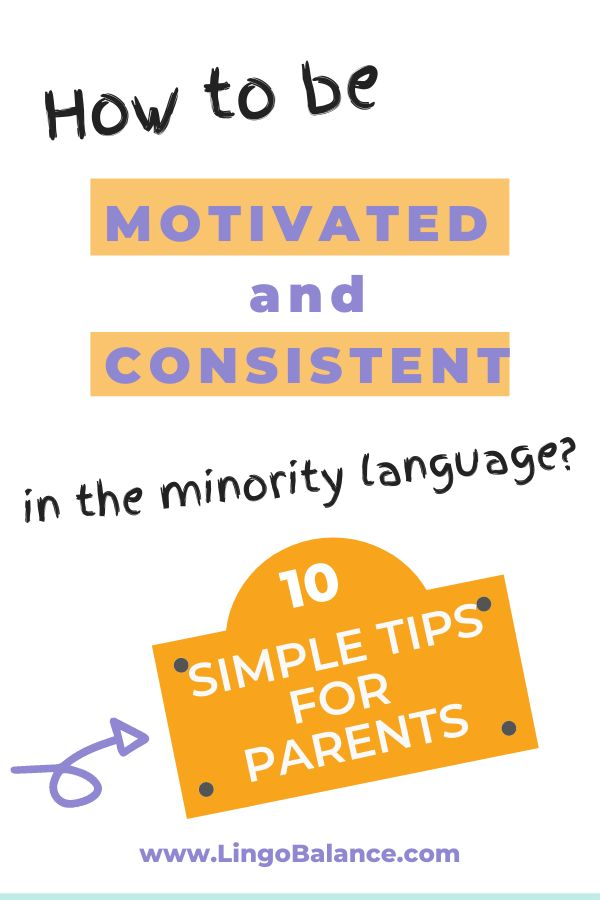 How to be motivated and consistent in the minority language to raise a thriving bilingual child. 10 Simple Tips for Parents!