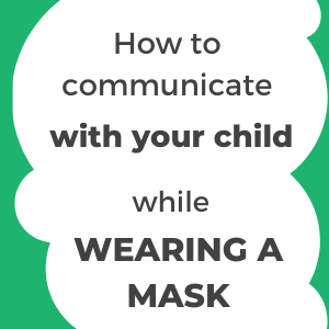How to communicate with your child while wearing a mask