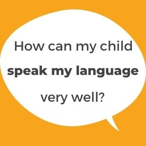 How to make your child learn, speak, and maintain the minority language