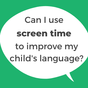 Can I use screen time to improve my child's language skills?